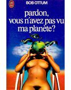 Pardon, vous n'avez pas vu ma planete? - OTTUM, BOB