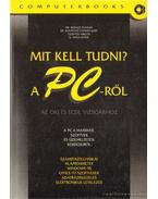 Mit kell tudni? A PC-ről - Ozsváth Miklós, Dr. Kovács Tivadar, G. Nagy János, Dr. Kovácsné Cohner Judit