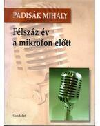 Félszáz év a mikrofon előtt - Padisák Mihály