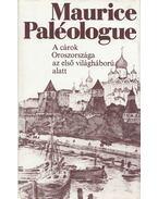 A cárok Oroszországa az első világháború alatt - Paléologue, Maurice