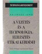 A vezetés és a technológiafejlesztés etikai kérdései - Pálinkás Jenő