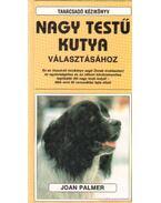 Tanácsadó kézikönyv nagy testű kutya valasztásához - Palmer, Joan