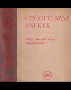 Ötödfélszáz énekek - Pálóczi Horváth Ádám, Bartha Dénes, Kiss József