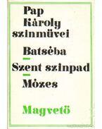 Batséba - Szent színpad - Mózes - Pap Károly