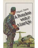 A Bundeswehr tisztje - Pápai Imre