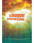 A magyar gazdasági csoda - Papp József