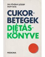 Cukorbetegek diétáskönyve - Papp Rita, Fövényi József dr.