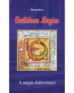 Archidoxa Magica - A mágia őstörvényei - Paracelsus