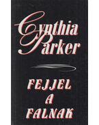 Fejjel a falnak - Cynthia Parker