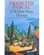 If Wishes Were Horses - Pascal, Francine