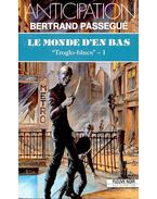 Le Monde d'en Bas - PASSEGUÉ, BERTRAND