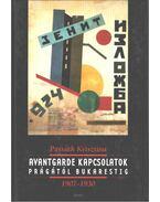 Avantgarde kapcsolatok Prágától Bukarestig 1907-1930 - Passuth Krisztina