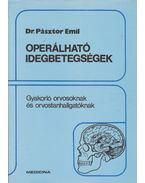Operálható idegbetegségek - Pásztor Emil