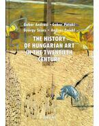 The History of Hungarian Art in the Twentieth Century - Pataki Gábor, Andrási Gábor, Zwickl András, Szűcs György