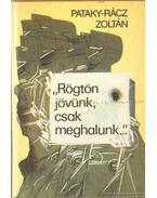 Rögtön jövünk, csak meghalunk - Pataky-Rácz Zoltán
