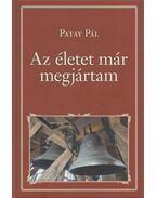 Az életet már megjártam - Patay Pál