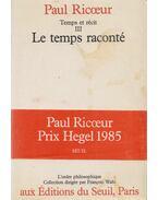Temps et récit III. - Paul Ricœur