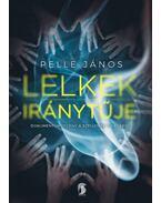 Lelkek iránytűje - Dokumentumregény a szellemek világáról - Pelle János