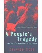 A People's Tragedy - The Russian Revolution 1891 - 1924 - FIGES, ORLANDO