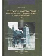 Félelemmel és aggodalommal - Plébániák jelentései a háborús károkról a győri egyházmegyéből 1945 - Perger Gyula