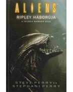 Alien 4 III. kötet - Ripley háborúja - Perry, Steve, Perry, Stephani