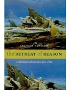 The Retreat of Reason - A Dilemma in the Philosophy of Life - PERSSON, INGMAR