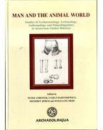 Man and the Animal World - Peter Anreiter, Bartosiewicz László, Jerem Erzsébet, Wolfgang Meid