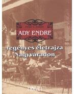 Ady Endre regényes életrajza Nagyváradon - Péter I. Zoltán