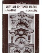 Nagyvárad építészeti emlékei a barokktól a szecesszióig - Péter I. Zoltán
