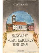 Nagyvárad római katolikus templomai - Péter I. Zoltán