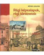 Régi képeslapok, régi történetek 2. - Nagyvárad - Újváros - Péter I. Zoltán