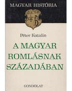 A magyar romlásnak századában (dedikált) - Péter Katalin