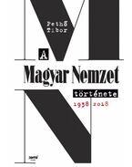 A Magyar Nemzet története 1938-2018 - Pethő Tibor