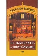 De ignorantia / A tudatlanságról - Petrarca, Francesco