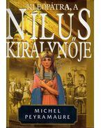 Kleopátra, a Nílus királynője - Peyramaure, Michel
