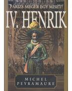 Párizs megér egy misét! - IV. Henrik III. kötet - Peyramaure, Michel