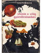 Utazás a világ gyümölcsöseiben - Pieniazek, S. A.