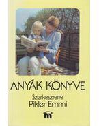 Anyák könyve - Pikler Emmi, Tardos Anna, Dr. Falk Judit, László Magda