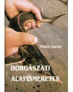 Horgászati alapismeretek - Pintér Károly
