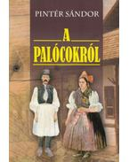 A palócokról - Népismertető tanulmány - Pintér Sándor