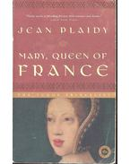 Mary, Queen of France - Plaidy, Jean