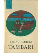 Tambari - Pludra, Benno