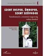 Szent helyek, ünnepek, szent szövegek. Tanulmányok a romániai magyarság vallási életéből - Pócs Éva