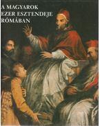 A magyarok ezer esztendeje Rómában - Póczy Klára, Szelényi Károly