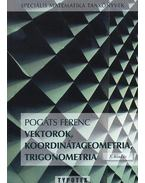 Vektorok, koordinátageometria, trigonometria - Pogáts Ferenc