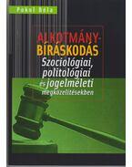Alkotmánybíráskodás - Szociológiai, politológiai és jogelméleti megközelítésekben - Pokol Béla