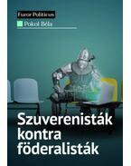 Szuverenisták kontra föderalisták - Pokol Béla