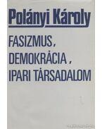 Fasizmus, demokrácia, ipari társadalom - Polányi Károly