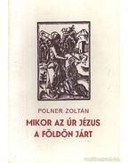 Mikor az Úr Jézus a földön járt (számozott; aláírt) - Polner Zoltán