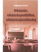 Oktatás, oktatáspolitika, oktatásgazdaság - Polónyi István